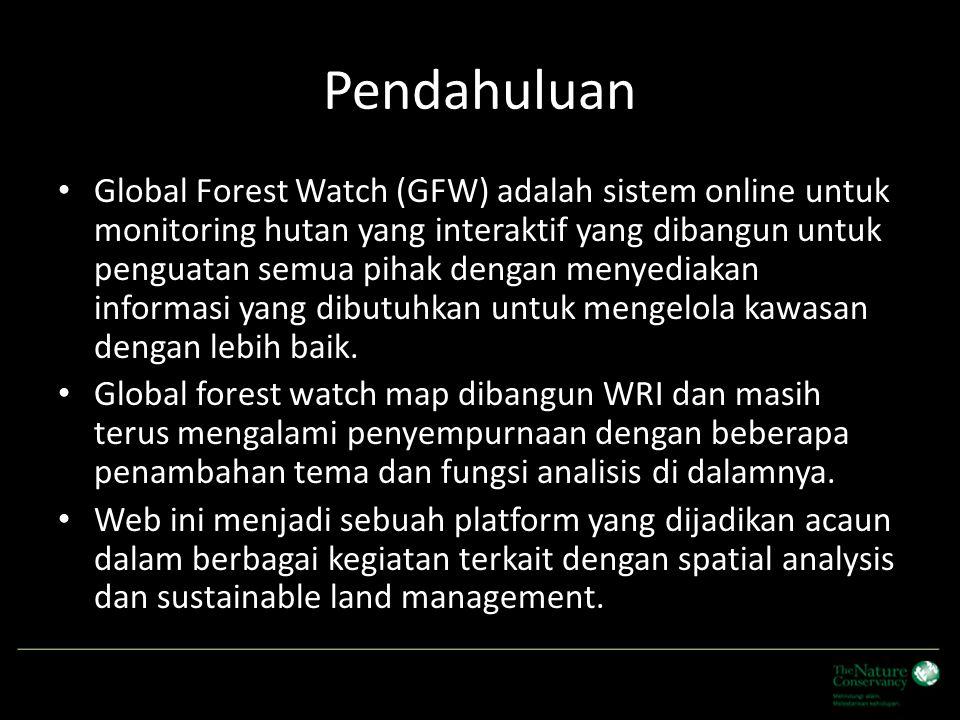 Pendahuluan Global Forest Watch (GFW) adalah sistem online untuk monitoring hutan yang interaktif yang dibangun untuk penguatan semua pihak dengan men