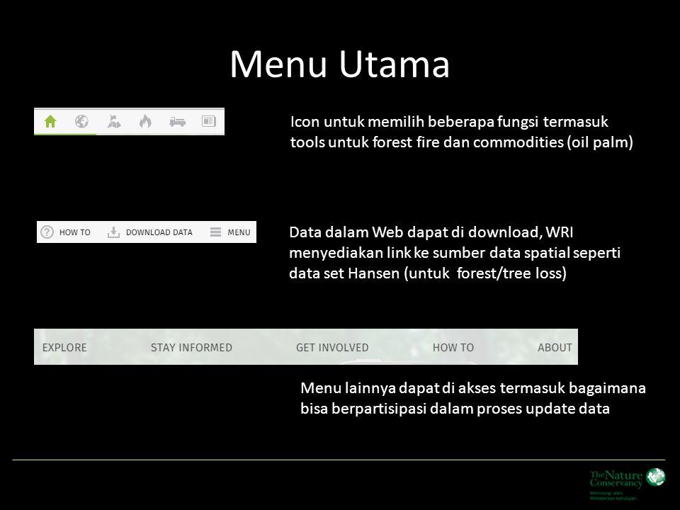 Menu Utama Icon untuk memilih beberapa fungsi termasuk tools untuk forest fire dan commodities (oil palm) Data dalam Web dapat di download, WRI menyed
