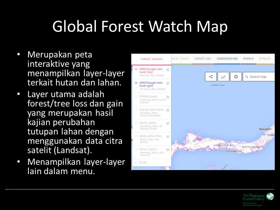 Global Forest Watch Map Merupakan peta interaktive yang menampilkan layer-layer terkait hutan dan lahan. Layer utama adalah forest/tree loss dan gain