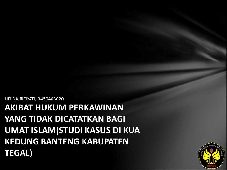 HELDA RIFIYATI, 3450403020 AKIBAT HUKUM PERKAWINAN YANG TIDAK DICATATKAN BAGI UMAT ISLAM(STUDI KASUS DI KUA KEDUNG BANTENG KABUPATEN TEGAL)