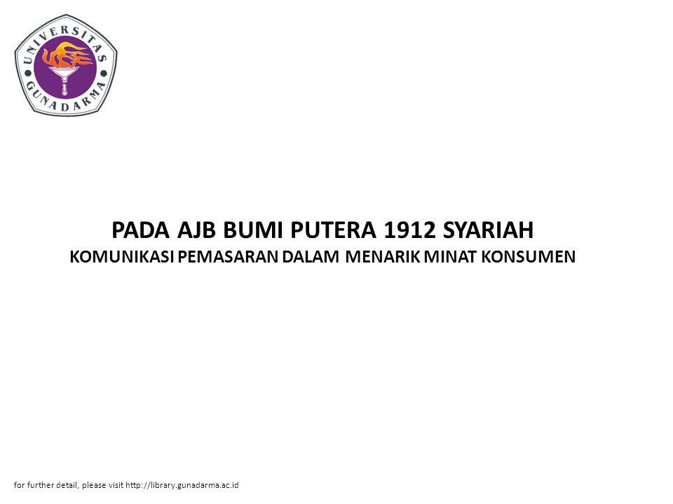 PADA AJB BUMI PUTERA 1912 SYARIAH KOMUNIKASI PEMASARAN DALAM MENARIK MINAT KONSUMEN for further detail, please visit http://library.gunadarma.ac.id