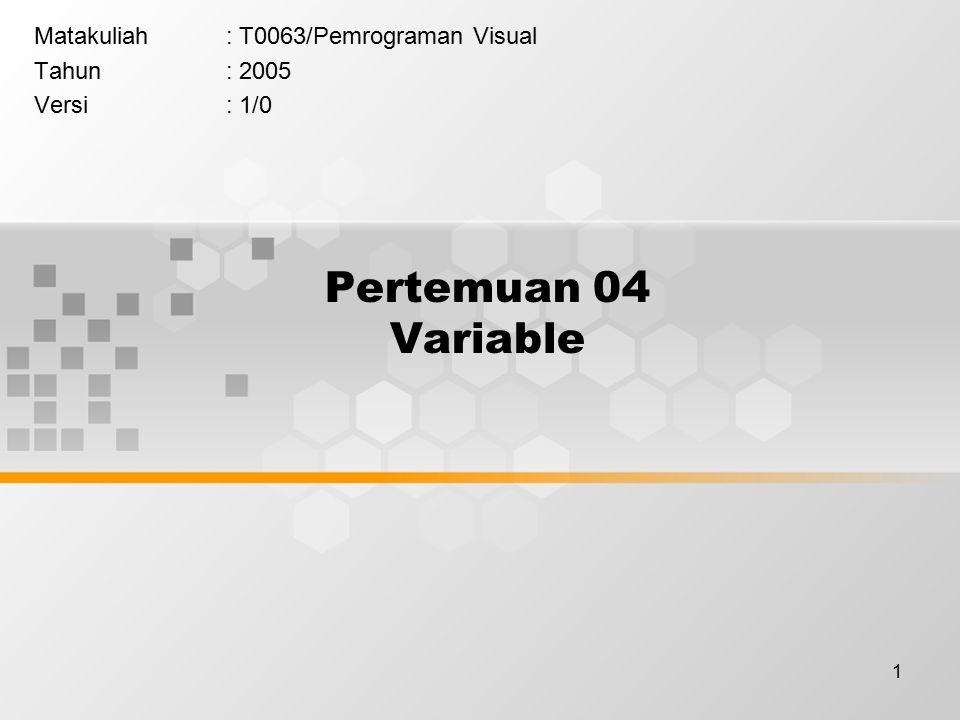 1 Pertemuan 04 Variable Matakuliah: T0063/Pemrograman Visual Tahun: 2005 Versi: 1/0