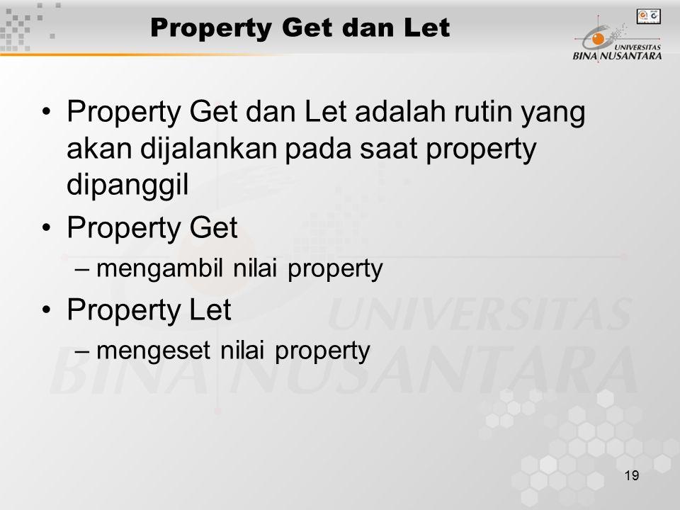 19 Property Get dan Let Property Get dan Let adalah rutin yang akan dijalankan pada saat property dipanggil Property Get –mengambil nilai property Property Let –mengeset nilai property