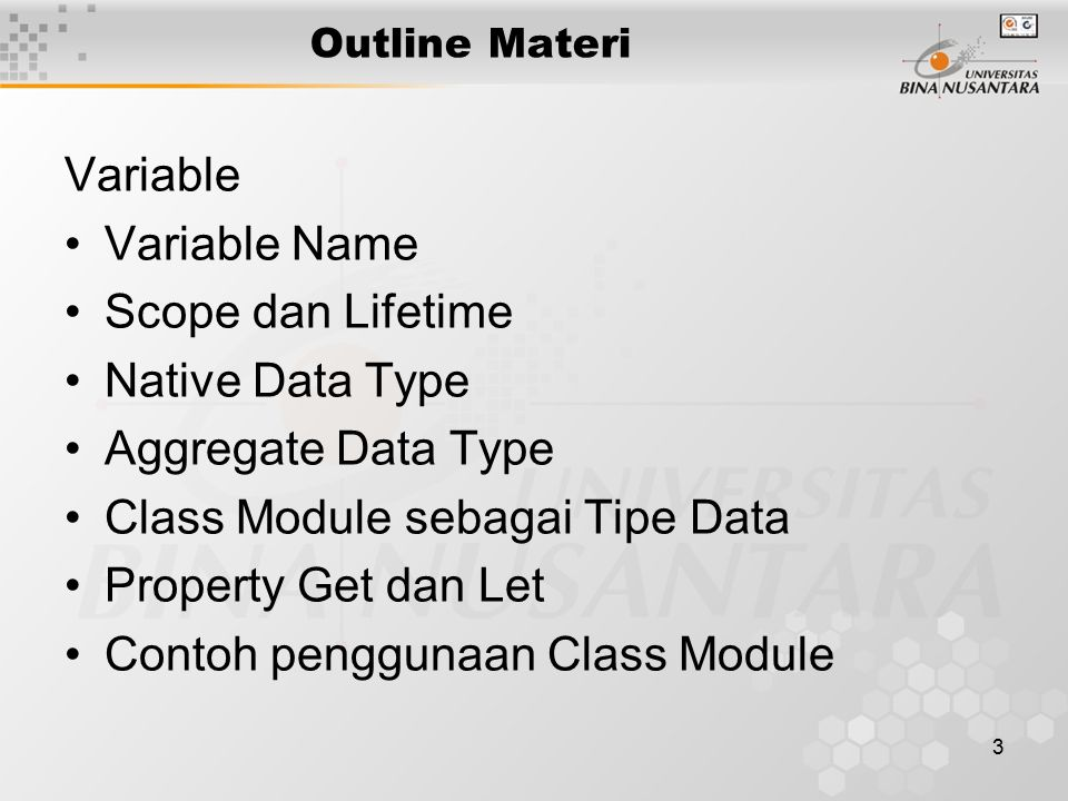 3 Outline Materi Variable Variable Name Scope dan Lifetime Native Data Type Aggregate Data Type Class Module sebagai Tipe Data Property Get dan Let Contoh penggunaan Class Module