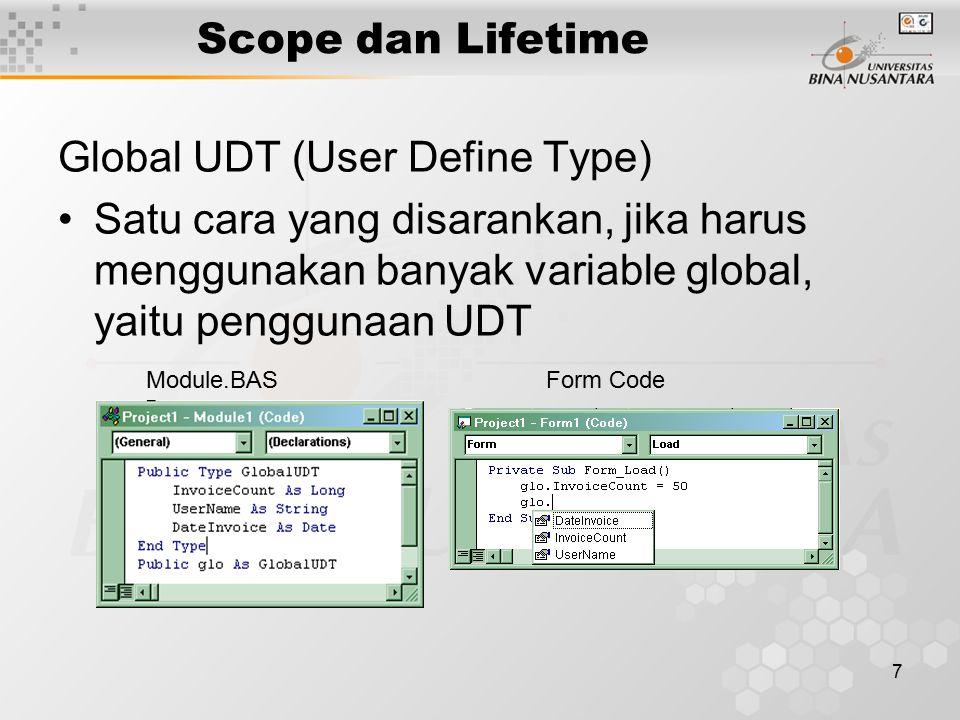 7 Scope dan Lifetime Global UDT (User Define Type) Satu cara yang disarankan, jika harus menggunakan banyak variable global, yaitu penggunaan UDT Module.BASForm Code