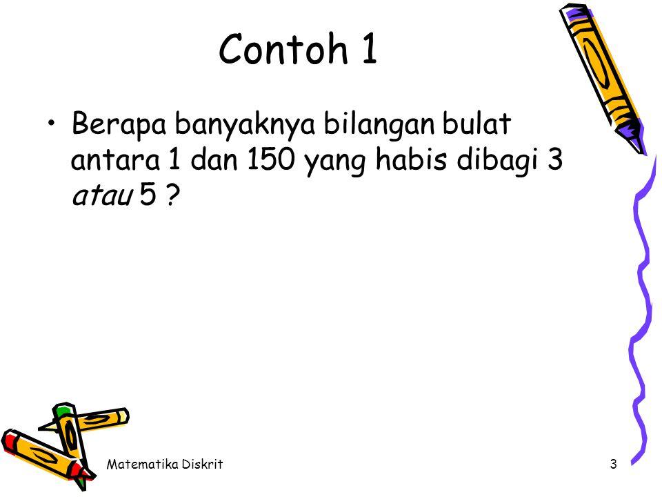 Matematika Diskrit3 Contoh 1 Berapa banyaknya bilangan bulat antara 1 dan 150 yang habis dibagi 3 atau 5 ?