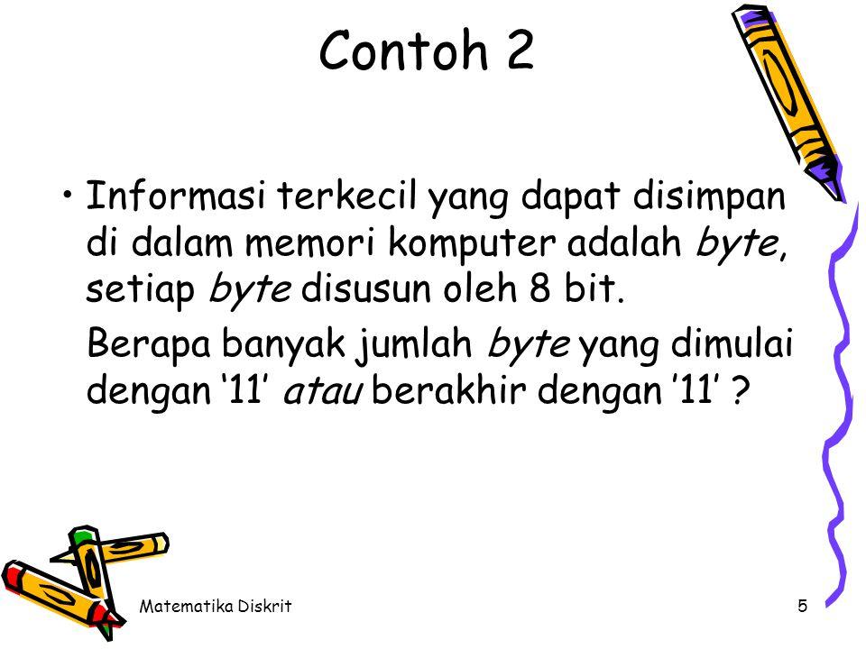 Matematika Diskrit5 Contoh 2 Informasi terkecil yang dapat disimpan di dalam memori komputer adalah byte, setiap byte disusun oleh 8 bit. Berapa banya