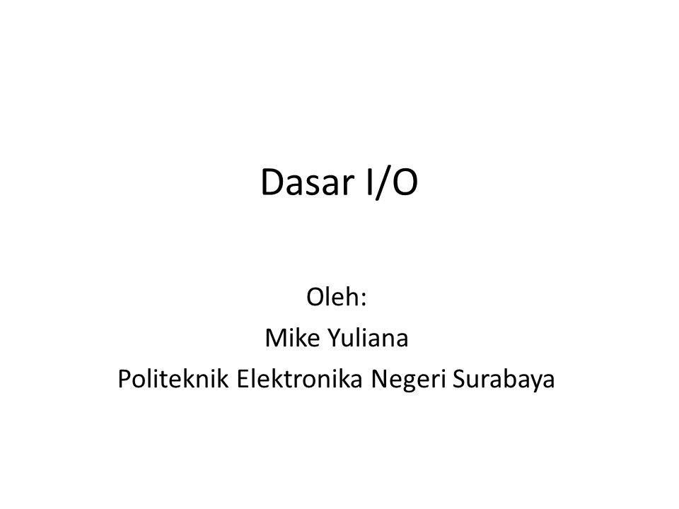 Dasar I/O Oleh: Mike Yuliana Politeknik Elektronika Negeri Surabaya