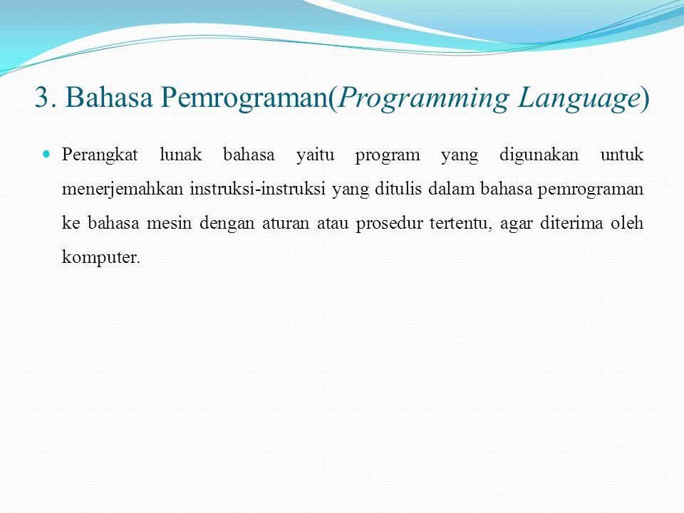 3. Bahasa Pemrograman(Programming Language) Perangkat lunak bahasa yaitu program yang digunakan untuk menerjemahkan instruksi-instruksi yang ditulis d