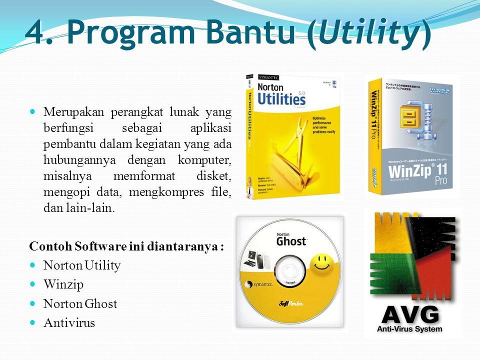 4. Program Bantu (Utility) Merupakan perangkat lunak yang berfungsi sebagai aplikasi pembantu dalam kegiatan yang ada hubungannya dengan komputer, mis