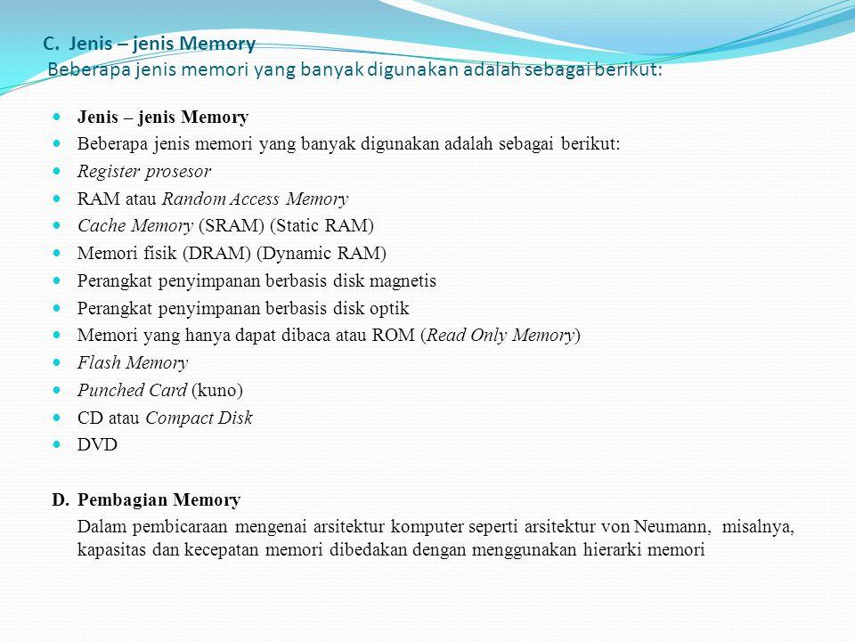 C. Jenis – jenis Memory Beberapa jenis memori yang banyak digunakan adalah sebagai berikut: Jenis – jenis Memory Beberapa jenis memori yang banyak dig