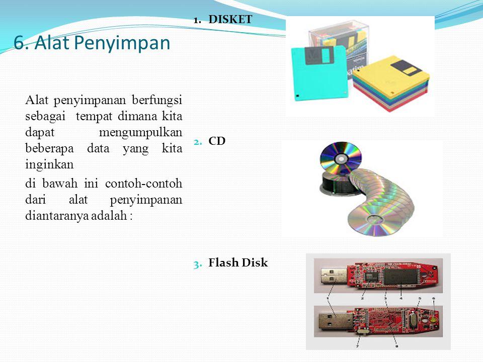 6. Alat Penyimpan Alat penyimpanan berfungsi sebagai tempat dimana kita dapat mengumpulkan beberapa data yang kita inginkan di bawah ini contoh-contoh