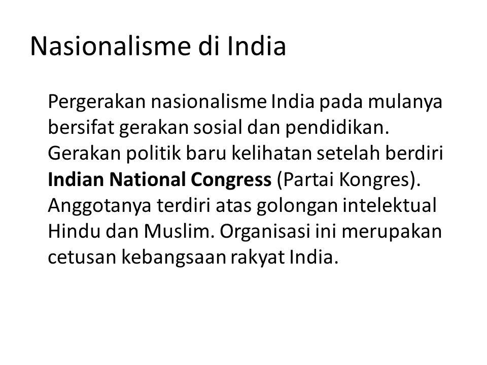 Nasionalisme di India Pergerakan nasionalisme India pada mulanya bersifat gerakan sosial dan pendidikan. Gerakan politik baru kelihatan setelah berdir