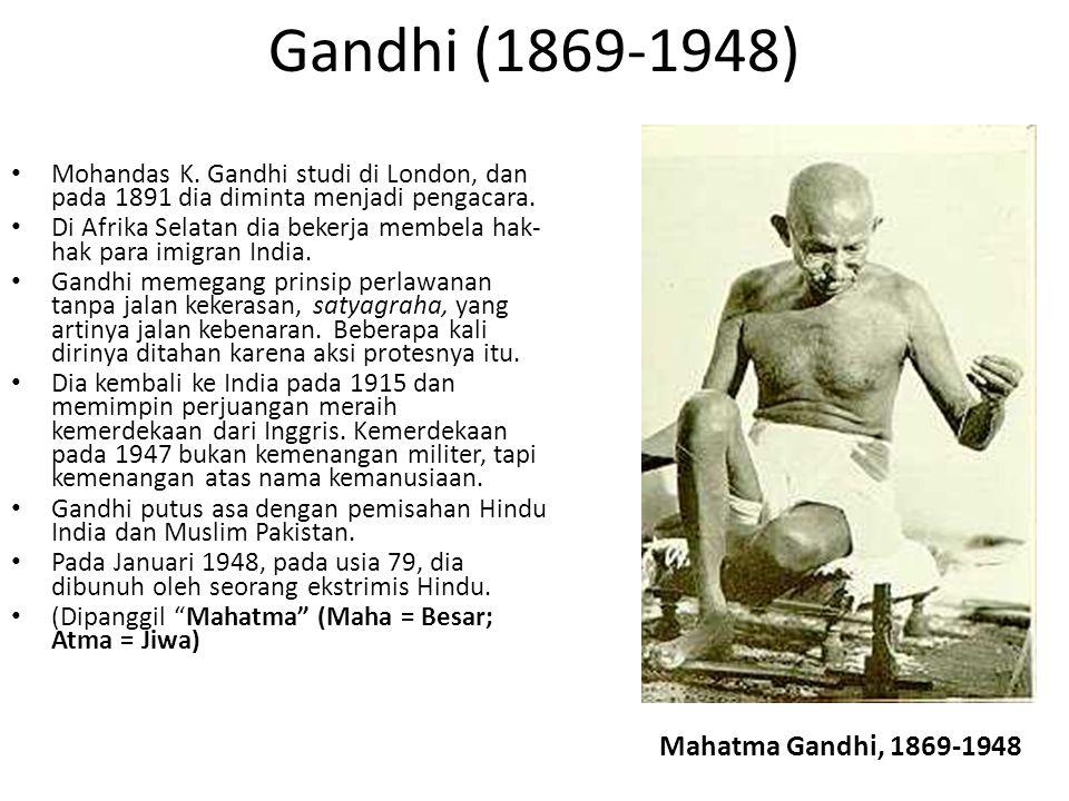 Gandhi (1869-1948) Mohandas K. Gandhi studi di London, dan pada 1891 dia diminta menjadi pengacara. Di Afrika Selatan dia bekerja membela hak- hak par