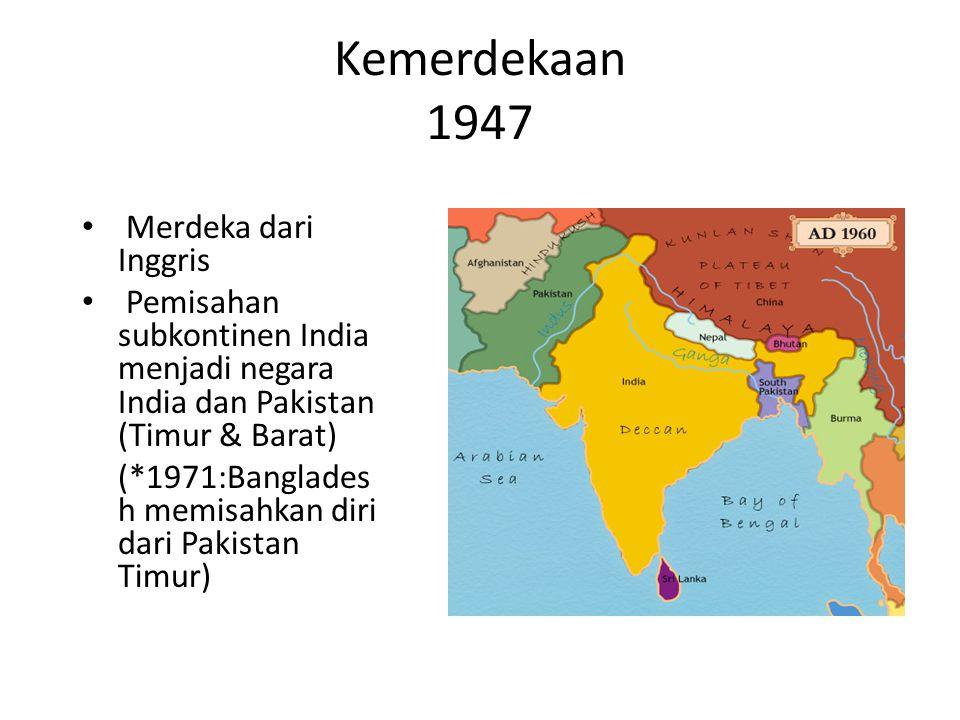 Kemerdekaan 1947 Merdeka dari Inggris Pemisahan subkontinen India menjadi negara India dan Pakistan (Timur & Barat) (*1971:Banglades h memisahkan diri