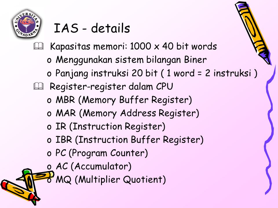 Main Memory Arithmetic and Logic Unit Program Control Unit Input Output Equipment MBR Arithmetic & Logic Circuits MQ Accumulator MAR Control Circuits IBR IR PC Address Instructions & Data Central Processing Unit Structure detail IAS