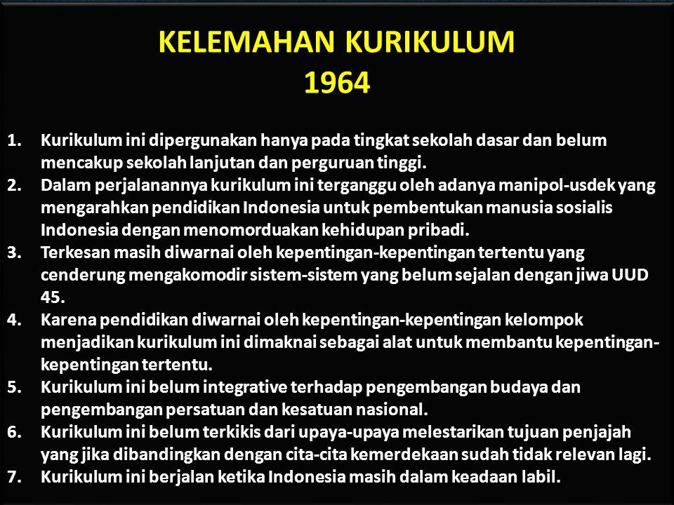 KELEBIHAN KURIKULUM 1964 1.Sudah mengembangkan ranah kognitif, afektif, dan psikomotor. Ranah kognitif merupakan kemampuan pada segi keilmuan, ranah a