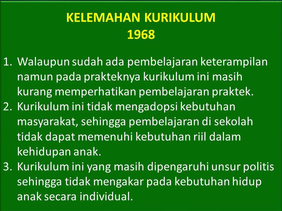 KELEBIHAN KURIKULUM 1968 1.Kurikulum 1968 dibuat untuk menjadi pedoman penyelenggaraan pendidikan secara nasional, namun penerapannya di daerah (di se