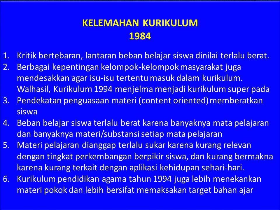 KELEBIHAN KURIKULUM 1984 1.Kurikulum berstandar nasional dan memberikan ruang untuk pengembangan potensi wilayah. 2.Mampu mengadopsi aspirasi berbagai