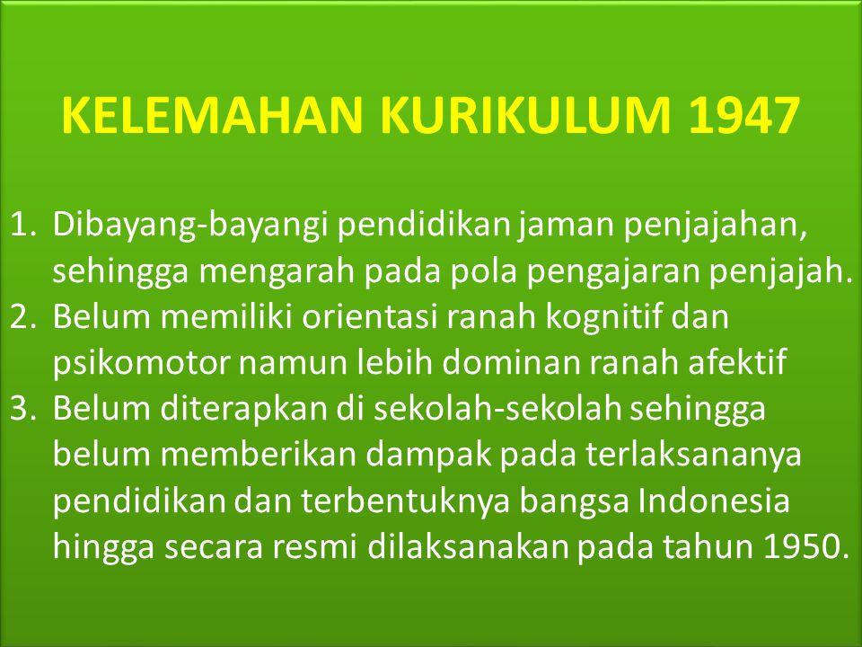 KELEBIHAN KURIKULUM 1947 1.Mencerminkan kesadaran sebagai bangsa yang berdaulat, dan mendudukkan pendidikan sebagai faktor penting dalam memperkokoh b