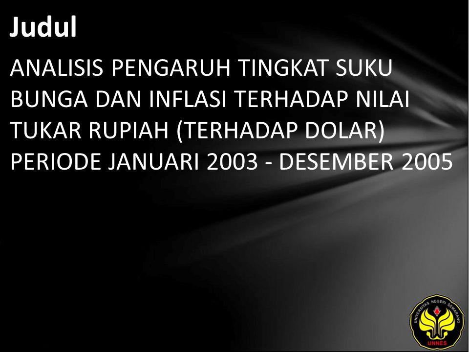 Judul ANALISIS PENGARUH TINGKAT SUKU BUNGA DAN INFLASI TERHADAP NILAI TUKAR RUPIAH (TERHADAP DOLAR) PERIODE JANUARI 2003 - DESEMBER 2005