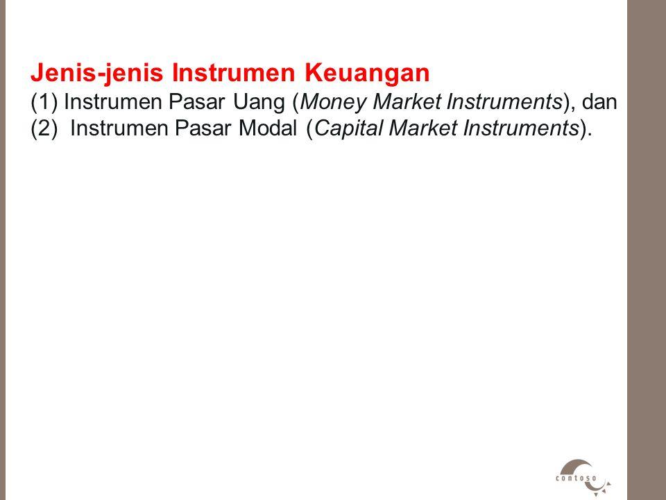 Jenis-jenis Instrumen Keuangan (1)Instrumen Pasar Uang (Money Market Instruments), dan (2) Instrumen Pasar Modal (Capital Market Instruments).