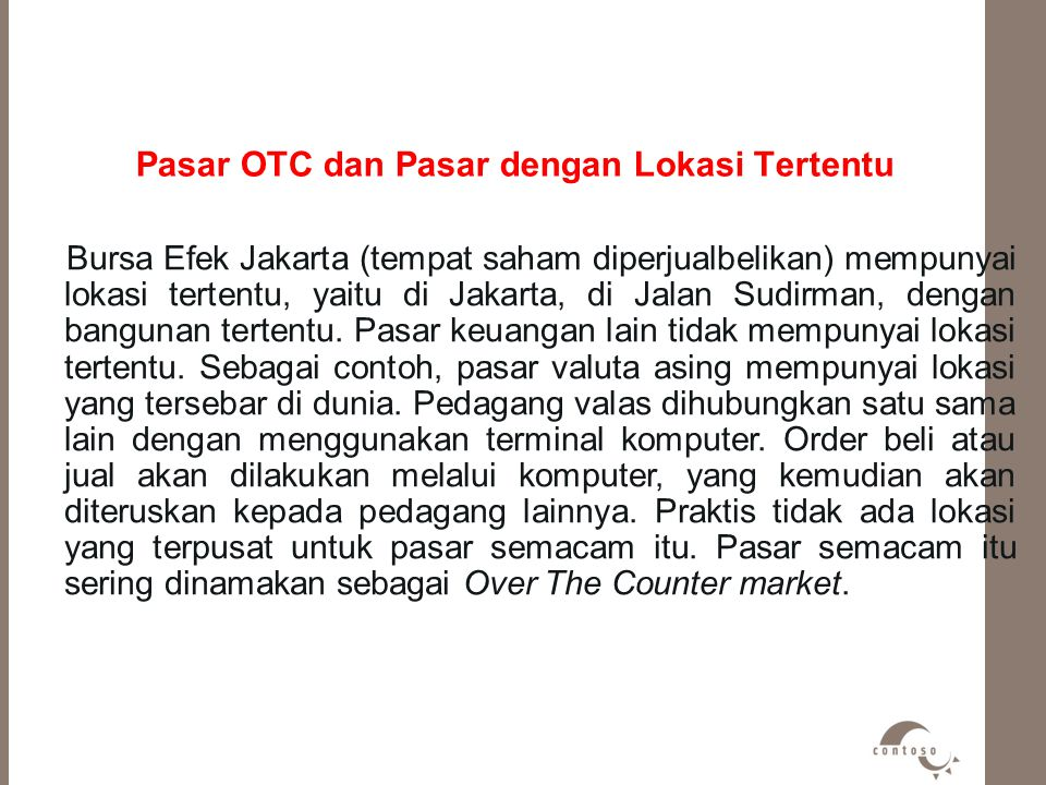 Pasar OTC dan Pasar dengan Lokasi Tertentu Bursa Efek Jakarta (tempat saham diperjualbelikan) mempunyai lokasi tertentu, yaitu di Jakarta, di Jalan Su