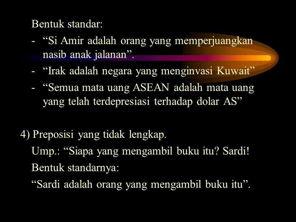 Bentuk standar: - Si Amir adalah orang yang memperjuangkan nasib anak jalanan .