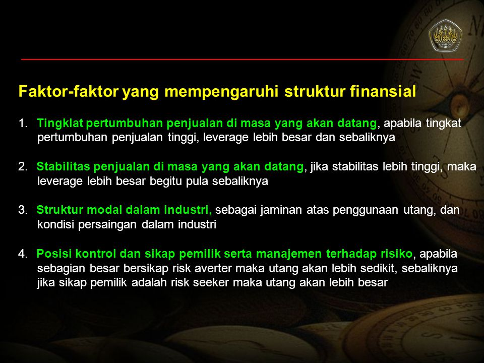 Faktor-faktor yang mempengaruhi struktur finansial 1.Tingklat pertumbuhan penjualan di masa yang akan datang, apabila tingkat pertumbuhan penjualan ti