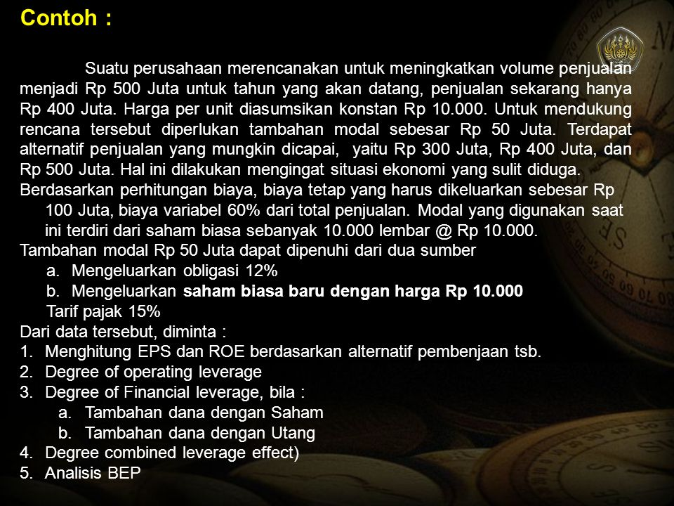 Contoh : Suatu perusahaan merencanakan untuk meningkatkan volume penjualan menjadi Rp 500 Juta untuk tahun yang akan datang, penjualan sekarang hanya