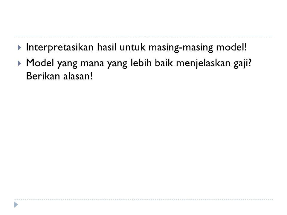  Interpretasikan hasil untuk masing-masing model.