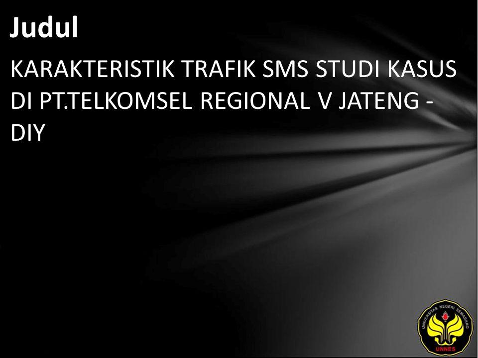 Judul KARAKTERISTIK TRAFIK SMS STUDI KASUS DI PT.TELKOMSEL REGIONAL V JATENG - DIY