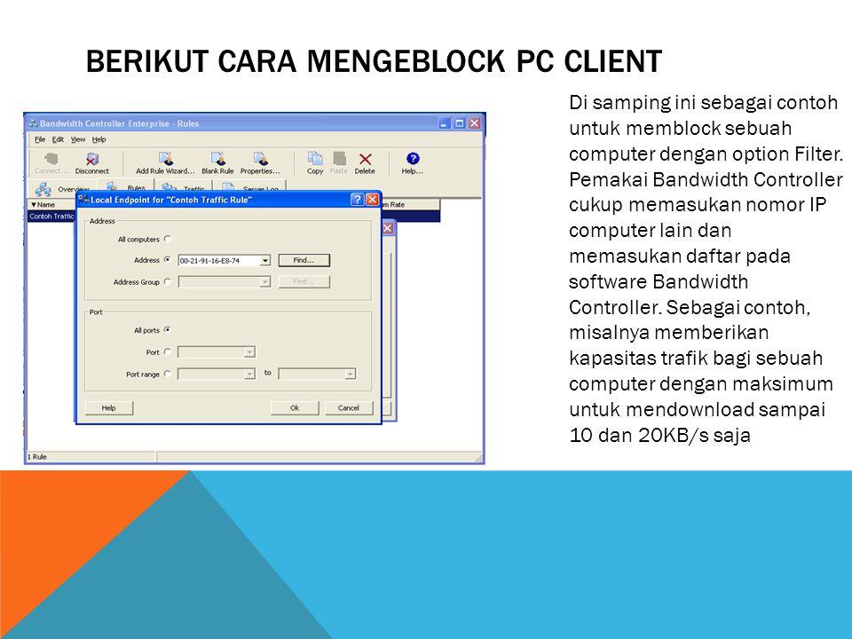 BERIKUT CARA MENGEBLOCK PC CLIENT Di samping ini sebagai contoh untuk memblock sebuah computer dengan option Filter. Pemakai Bandwidth Controller cuku