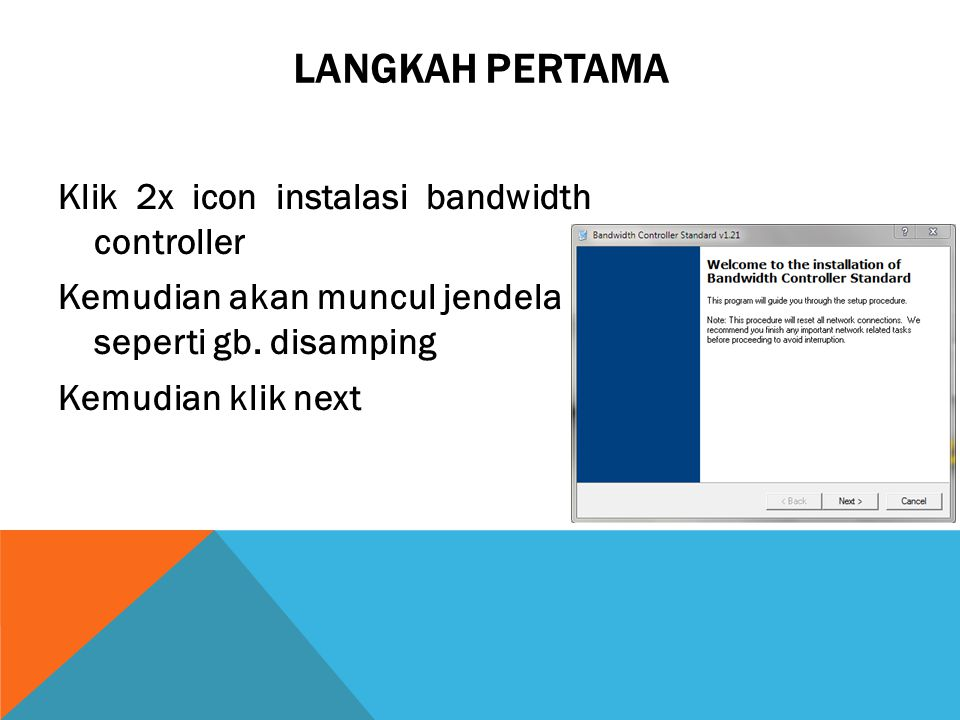 LANGKAH PERTAMA Klik 2x icon instalasi bandwidth controller Kemudian akan muncul jendela seperti gb. disamping Kemudian klik next