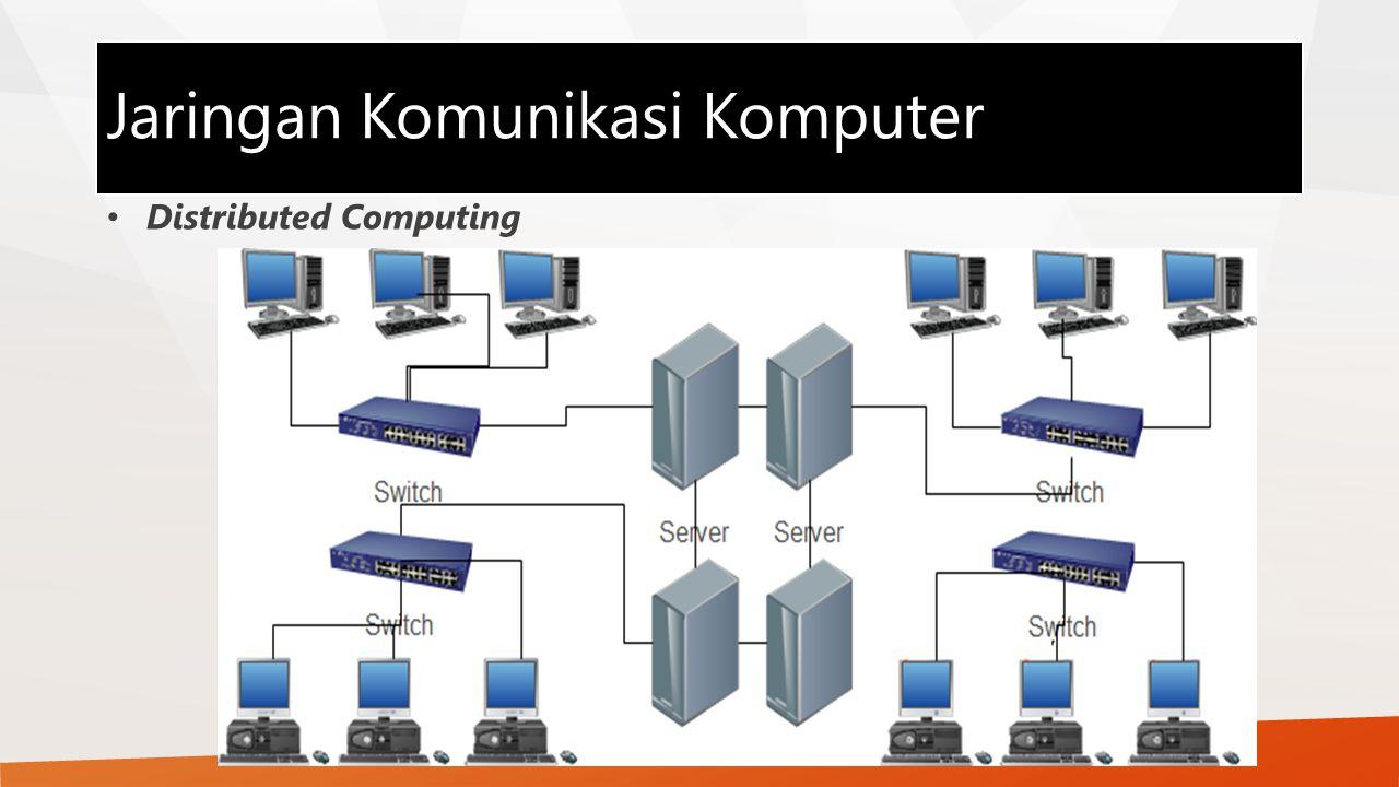 Jaringan Komunikasi Komputer Distributed Computing
