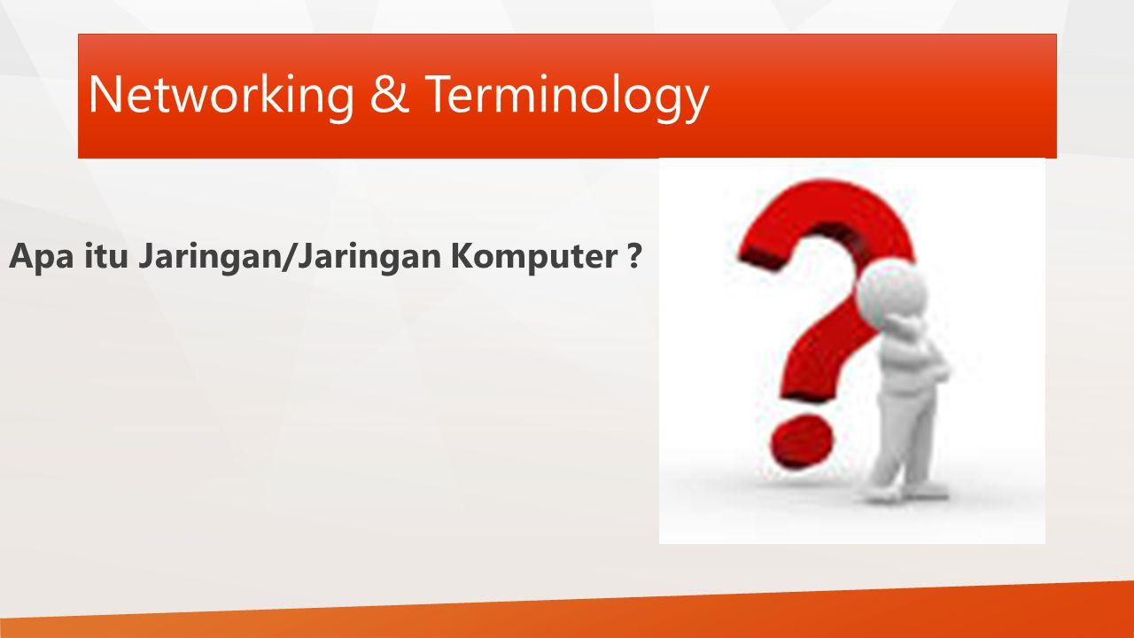 Networking & Terminology Apa itu Jaringan/Jaringan Komputer ?
