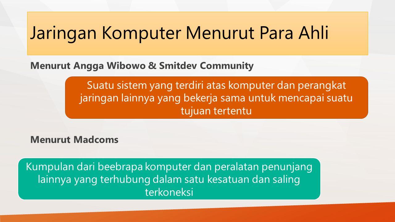 Jaringan Komputer Menurut Para Ahli Menurut Angga Wibowo & Smitdev Community Menurut Madcoms Suatu sistem yang terdiri atas komputer dan perangkat jaringan lainnya yang bekerja sama untuk mencapai suatu tujuan tertentu Kumpulan dari beebrapa komputer dan peralatan penunjang lainnya yang terhubung dalam satu kesatuan dan saling terkoneksi