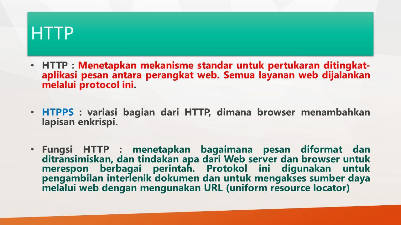 HTTP HTTP : Menetapkan mekanisme standar untuk pertukaran ditingkat- aplikasi pesan antara perangkat web.