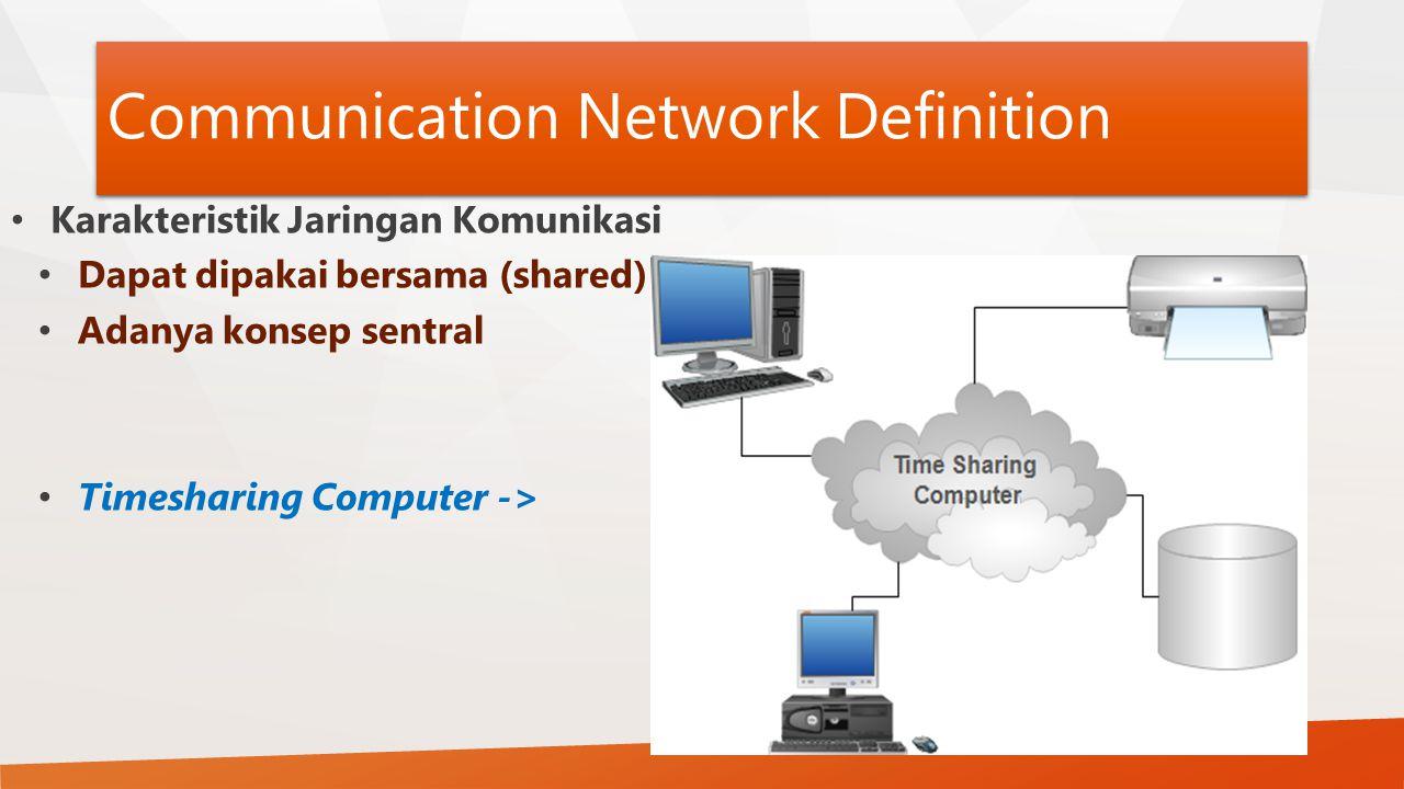 Communication Network Definition Karakteristik Jaringan Komunikasi Dapat dipakai bersama (shared) Adanya konsep sentral Timesharing Computer ->