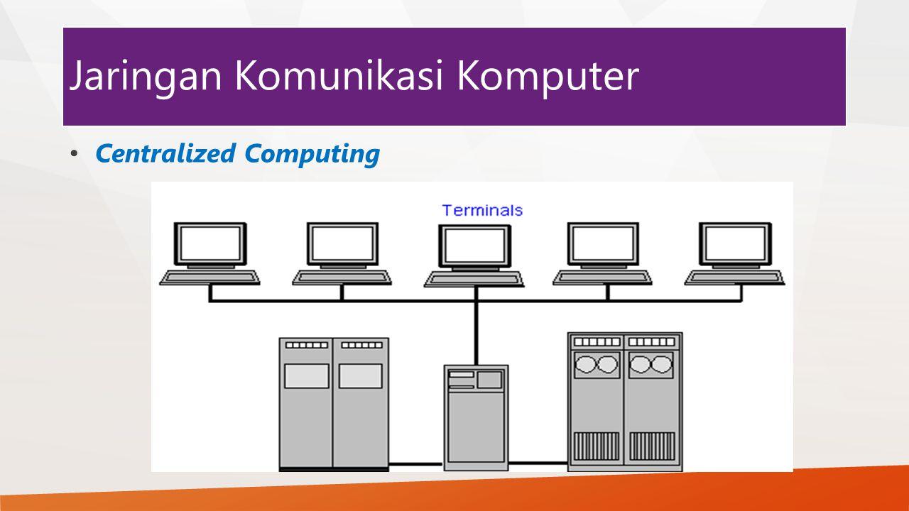 Jaringan Komunikasi Komputer Centralized Computing