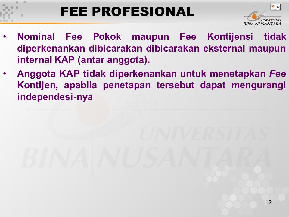 12 FEE PROFESIONAL Nominal Fee Pokok maupun Fee Kontijensi tidak diperkenankan dibicarakan dibicarakan eksternal maupun internal KAP (antar anggota).