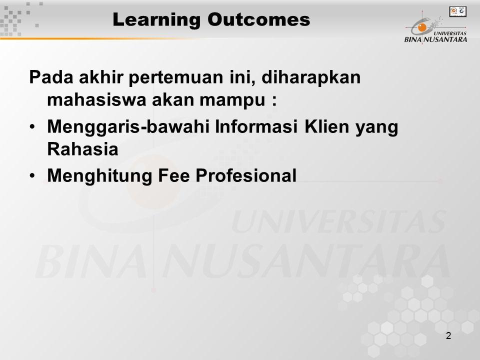 2 Learning Outcomes Pada akhir pertemuan ini, diharapkan mahasiswa akan mampu : Menggaris-bawahi Informasi Klien yang Rahasia Menghitung Fee Profesion