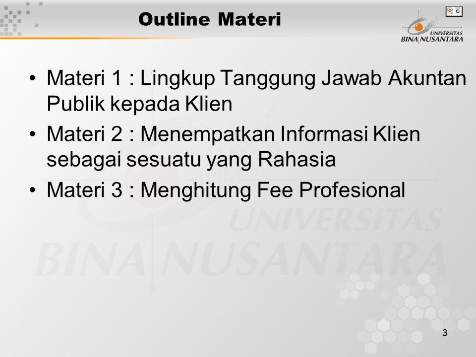 3 Outline Materi Materi 1 : Lingkup Tanggung Jawab Akuntan Publik kepada Klien Materi 2 : Menempatkan Informasi Klien sebagai sesuatu yang Rahasia Mat