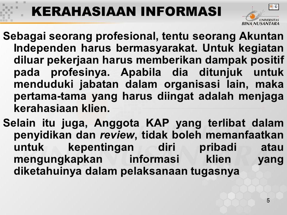 5 KERAHASIAAN INFORMASI Sebagai seorang profesional, tentu seorang Akuntan Independen harus bermasyarakat. Untuk kegiatan diluar pekerjaan harus membe