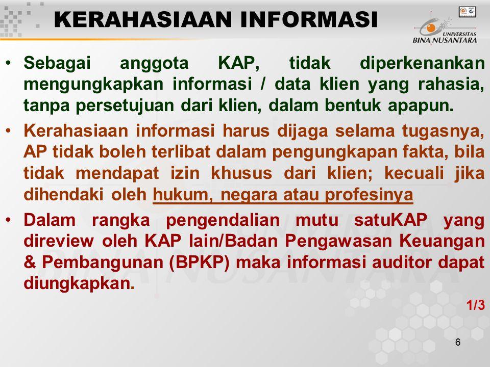 6 KERAHASIAAN INFORMASI Sebagai anggota KAP, tidak diperkenankan mengungkapkan informasi / data klien yang rahasia, tanpa persetujuan dari klien, dala