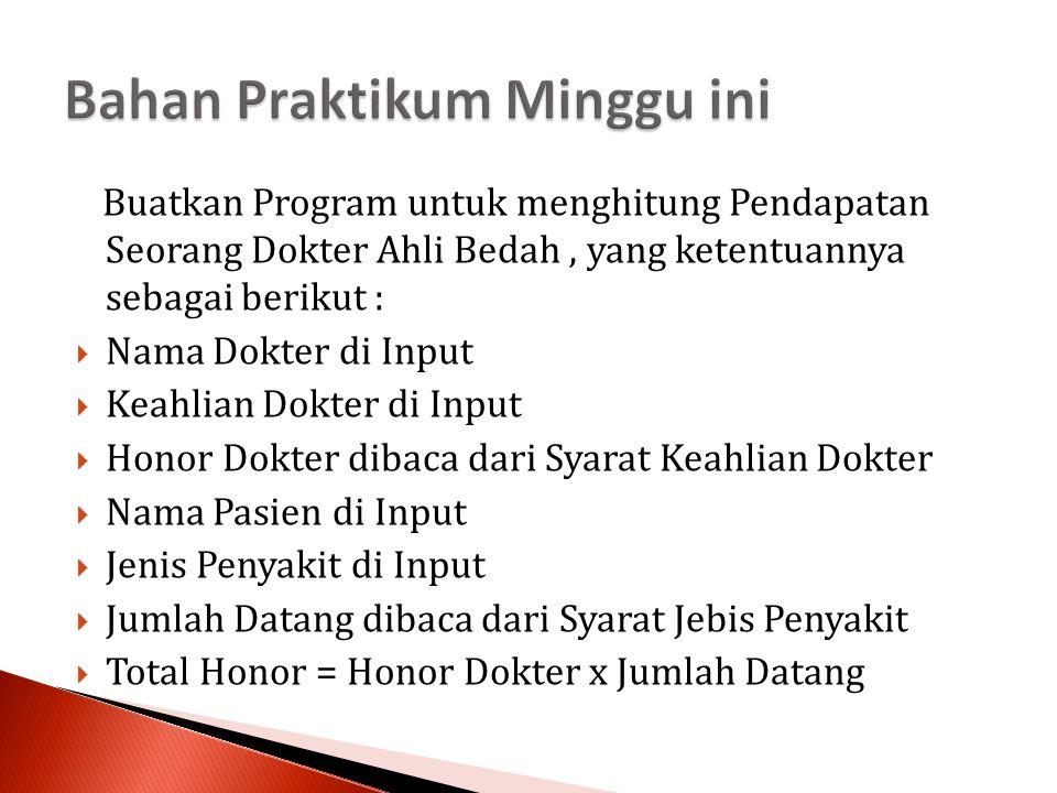 Buatkan Program untuk menghitung Pendapatan Seorang Dokter Ahli Bedah, yang ketentuannya sebagai berikut :  Nama Dokter di Input  Keahlian Dokter di