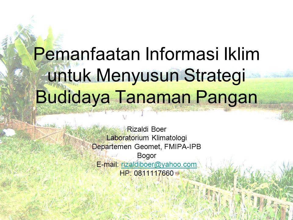 Pemanfaatan Informasi Iklim untuk Menyusun Strategi Budidaya Tanaman Pangan Rizaldi Boer Laboratorium Klimatologi Departemen Geomet, FMIPA-IPB Bogor E-mail: rizaldiboer@yahoo.comrizaldiboer@yahoo.com HP: 0811117660