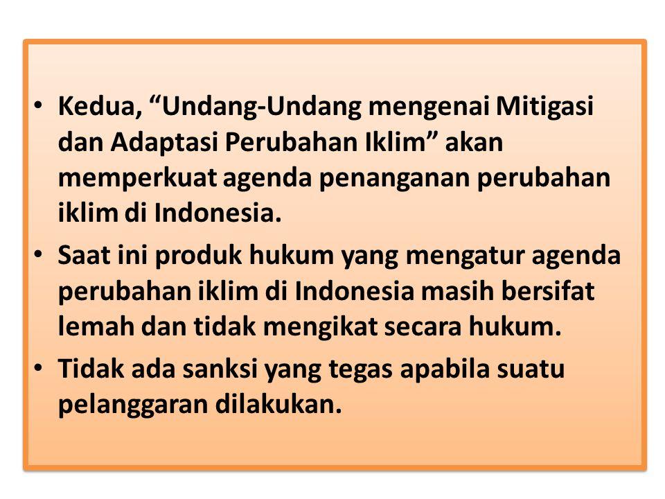 UU Perubahan Iklim Terdapat tiga alasan mengapa Indonesia membutuhkan Undang-Undang Mitigasi dan Adaptasi Perubahan Iklim. – Pertama, Indonesia sangat rentan terhadap dampak perubahan iklim.