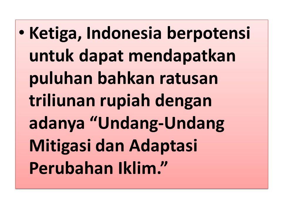 Kedua, Undang-Undang mengenai Mitigasi dan Adaptasi Perubahan Iklim akan memperkuat agenda penanganan perubahan iklim di Indonesia.