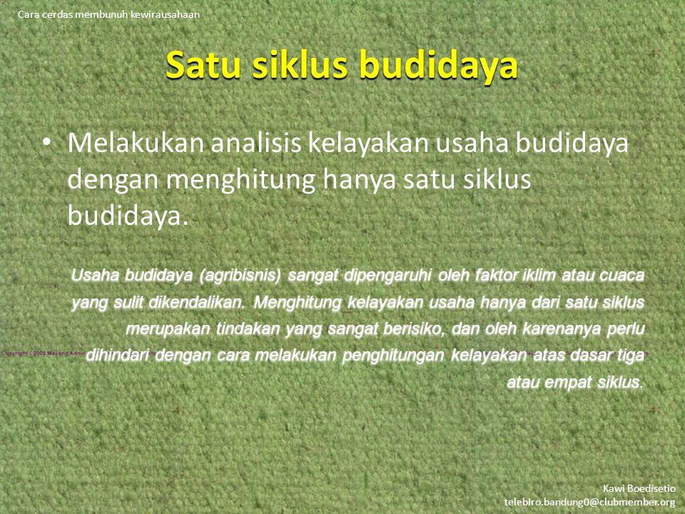 Kawi Boedisetio telebiro.bandung0@clubmember.org Satu siklus budidaya Melakukan analisis kelayakan usaha budidaya dengan menghitung hanya satu siklus budidaya.